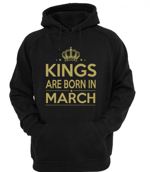 Kings are Born in March Hoodie