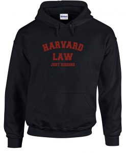 Harvard Law Just Kidding Hoodie