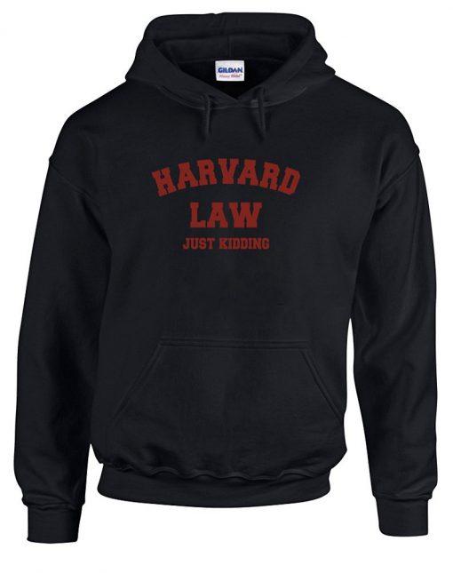 Harvard Law Just Kidding Hoodie