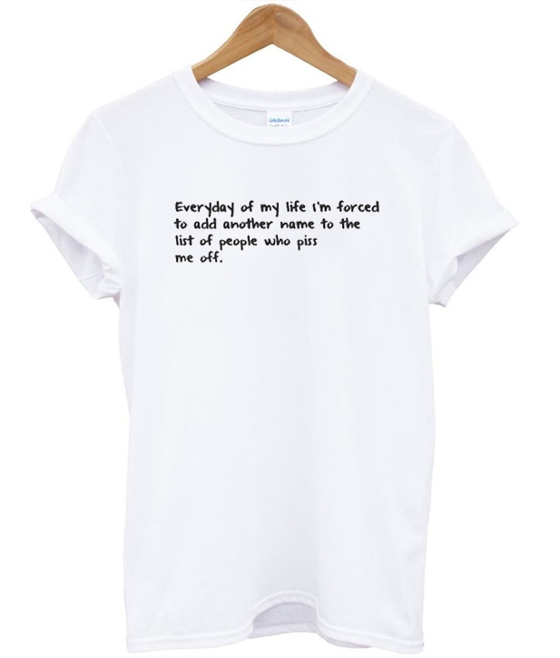 Everyday Of My Life I'm Forced To Add Another Name T-shirt