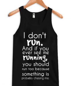 I Don't Run Quote Tank top