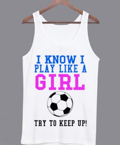 I Know I Play Like a Girl Tank top