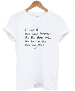 I Think I'll Miss You Forever Lana Del Rey T-shirt