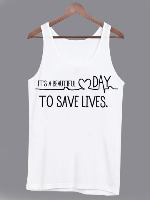 It's A Beautiful Day To Save Lives Tank top