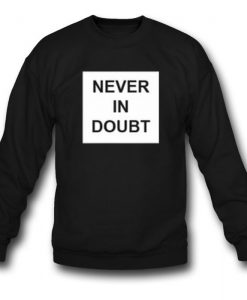 Never in Doubt Sweatshirt