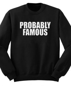 Probably Famous Unisex Sweatshirt