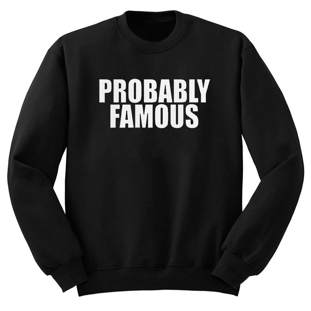 Probably Famous Unisex Sweatshirt