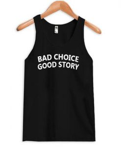 Bad Choice Good Story Tank Top