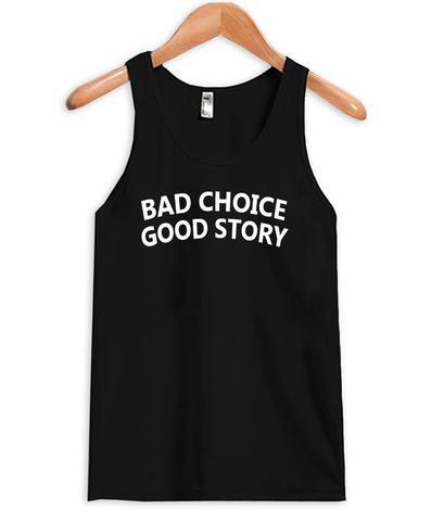 Bad Choice Good Story Tank Top