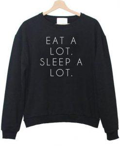 Eat a Lot Sleep a Lot Quote Sweatshirt