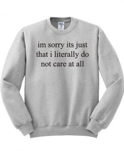 Im Sorry Its Just That I Literally Do Sweatshirt