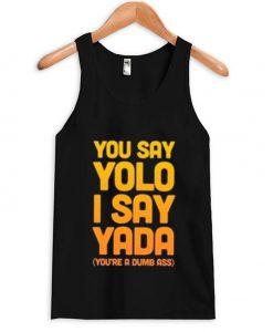 You Say Yolo I Say Yada Quote Tank top