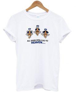 All Good Girls Go To Heaven Powerpuff Girls T-shirt