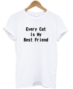 Every Cat is My Best Friend T-shirt