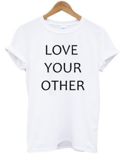 Love Your Other Unisex T-shirt