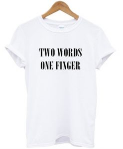 Two Words One Finger T-shirt