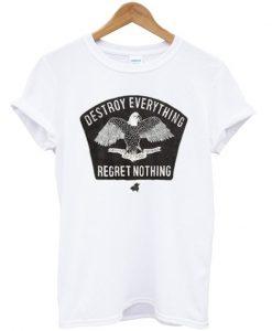 Destroy Everything Regret Nothing T-Shirt