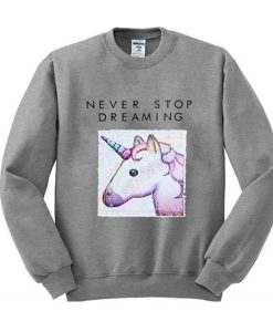 Never Stop Dreaming Unicorn Sweatshirt