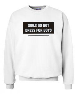 Girl Do Not Dress For Boys Sweatshirt