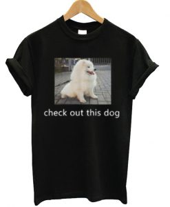 Check Out This Dog T-shirt