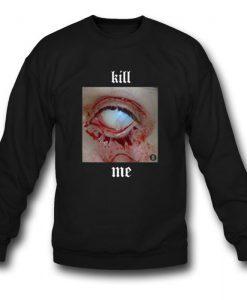 Kill Me Sweatshirt