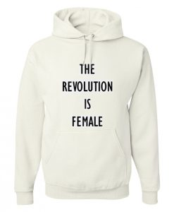 The Revolution Is Female Hoodie