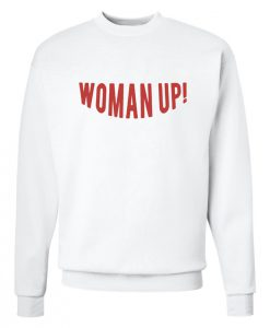 Woman Up! Sweatshirt