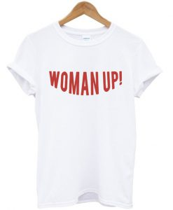 Woman Up! T-Shirt