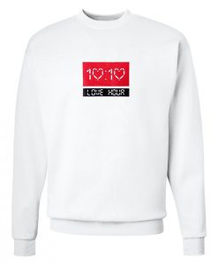 10 10 Love Hour Sweatshirt