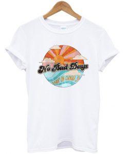 No Bad Days T-shirt