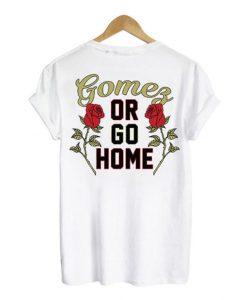 Selena Gomez Or Go Home T-shirt Back