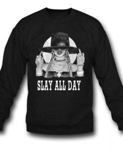 Slay All Day Beyonce Sweatshirt