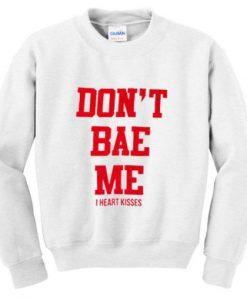 Dont Bae Me Sweatshirt