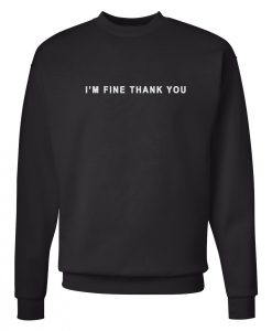 I'm Fine Thank You Sweatshirt Black