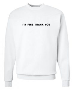 I'm Fine Thank You Sweatshirt White