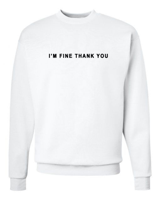 I'm Fine Thank You Sweatshirt White
