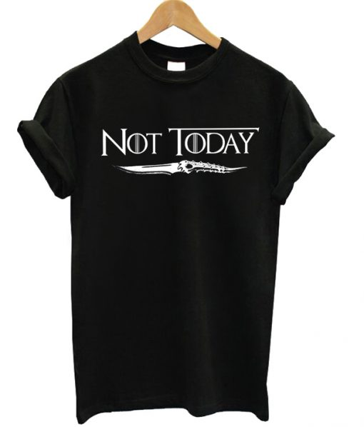 Not Today Got T-shirt