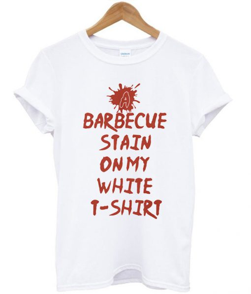 A Barbecue Stain On My White - T-shirt
