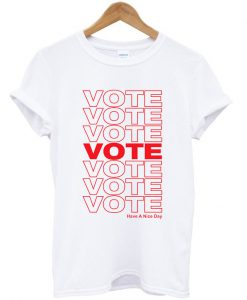 Vote Have A Nice Day T-shirt