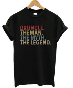 Druncle The Man The Mith The Legend T-shirt