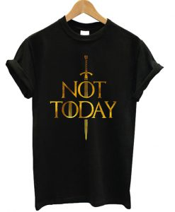 Not Today Game Of Thrones T-shirt