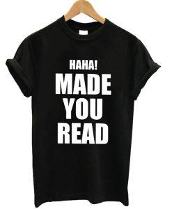 Haha! Made You Read T-shirt