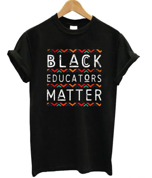 Black Educators Matter T-shirt