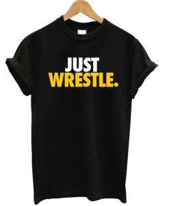 Just Wrestle T-shirt