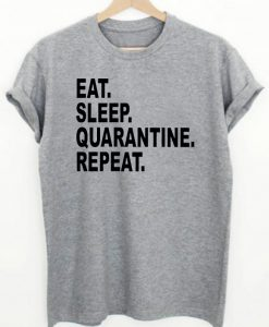 Eat Sleep Quarantine Repeat T-shirt