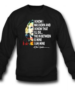 Eddie Vedder I Know I Was Born Sweatshirt