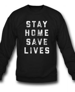 Stay Home Save Lives Sweatshirt
