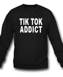 Tik Tok Addict Sweatshirt